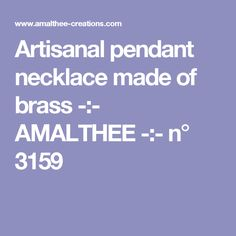 Artisanal pendant necklace made of brass -:- AMALTHEE -:-  n° 3159