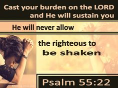 「Psalm King James Version (KJV) 22 Cast thy burden upon the Lord, and he shall sustain thee: he shall never suffer the righteous to be moved. James 1 2 4, King James, Cast Your Burdens, Psalm 55 22, Christian Wallpaper, Names Of God, Unique Names, Bible Quotes, Bible Art