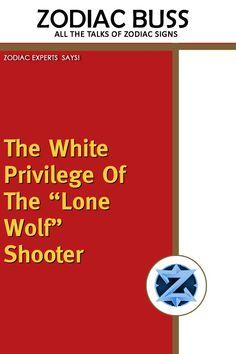 "The White Privilege of the ""Lone Wolf"" Shooter - Zodiac Buss Zodiac Traits, Leo Zodiac, Zodiac Signs, Need A Job, You Cheated, Zodiac Posts, Reading Quotes, Busses, Gemini"