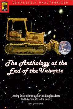 The Anthology At The End Of The Universe: Leading Science Fiction Authors On Douglas Adams' The Hitchhiker's Guid...