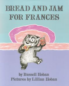 Bread and Jam for Frances, written by Russell Hoban, illustrated by Lillian Hoban