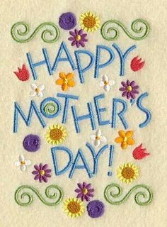Machine Embroidery Designs at Embroidery Library! - Happy Mother's Day Flowers - from Mi Smith Happy Mothers Day Wishes, Happy Mothers Day Images, Happy Mother Day Quotes, Happy Mother's Day Card, First Mothers Day, Mothers Love, Mothers Day Verses, Mother Quotes, Mothers Day Flowers