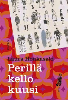 Title: Perillä kello kuusi | Author: Laura Honkasalo | Designer: Timo Mänttäri