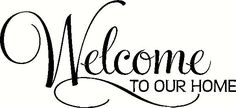 welcome to our home signs Vinyl Quotes, Sign Quotes, Silhouette Cameo Projects, Silhouette Design, Diy Signs, Home Signs, Welcome Stencil, Welcome Font, Vinyl Flooring Kitchen