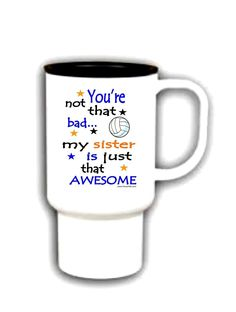 15Oz Travel Mug Coffee Cup Polysub You'Re Not That Bad Sister Awesome Volleyball