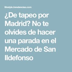 ¿De tapeo por Madrid? No te olvides de hacer una parada en el Mercado de San Ildefonso