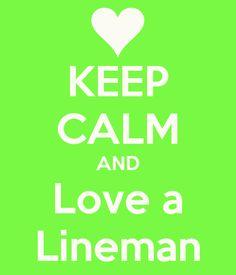 KEEP CALM AND Love a Lineman