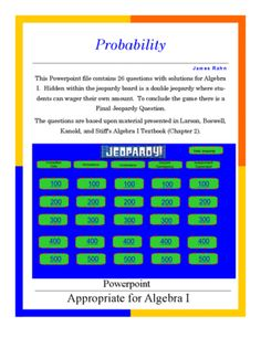 Algebra I Smartboard Jeopardy Game - Probability from jamesrahn on TeachersNotebook.com -  (53 pages)  - This Smart Notebook file contains 26 questions with solutions for Algebra I. The categories include Probabilities/Odds, Permutations, Combinations, Disjoint/Overlapping, and Independent/Dependent. Hid