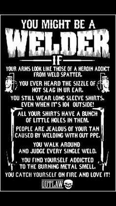 I'm not a welder by profession, but most of these are true and the rest have been true in the past