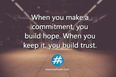 When you make a commitment, you build hope. When you keep it, you build trust. ‪#‎commit‬ ‪#‎fulfill‬ ‪#‎trust‬ ‪#‎hashvash‬ ‪#‎hope‬ www.hashvash.com Trust, Inspirational Quotes, How To Make, Life Coach Quotes, Inspiring Quotes, Inspiration Quotes, Inspirational Quotes About, Quotes Inspirational, Quotes To Inspire