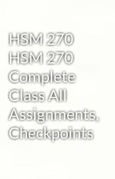 """Read """"HSM 270  HSM 270 Complete Class All  Assignments, Checkpoints"""" #wattpad #adventure Visit Now for Complete Course:  www.homework-aid.com"""