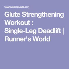 Glute Strengthening Workout : Single-Leg Deadlift | Runner's World