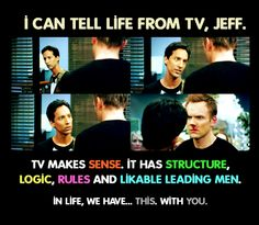You Aspie him, Abed. Obviously continuously relating everything in real life to movies and tv shows, and narrating out loud, in front of other people, devoid of any filter, and making the sort of nuanced social references and observations that an alien well versed in pop-culture would make is a boss way to live.