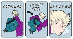 disney frozen meme   Conceal. Don't feel. LET IT GO.