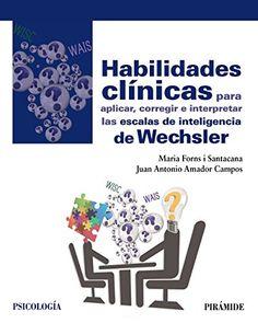 Habilidades clínicas para aplicar, corregir e interpretar las escalas de inteligencia de Wechsler / Maria Forns i Santacana, Juan Antonio Amador Campos