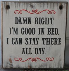 Damn Right I'm Good In Bed Western Rustic Vintage Man Cave Wood Sign Home Decor