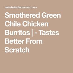 Smothered Green Chile Chicken Burritos | - Tastes Better From Scratch
