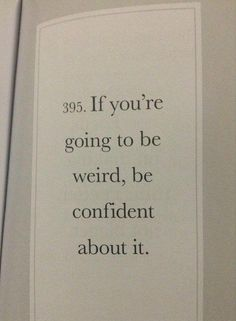 395. If you're going to be weird, be confident about it.