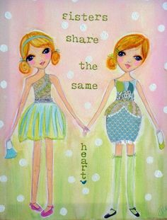 """""""Sisters share the same Heart!"""""""