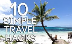 10 SIMPLE TRAVEL HACKS