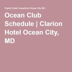Ocean Club Schedule | Clarion Hotel Ocean City, MD
