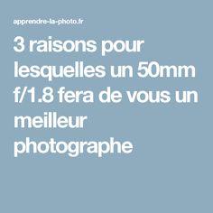 3 raisons pour lesquelles un 50mm f/1.8 fera de vous un meilleur photographe