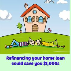 Refinancing your home loan could save you $1,000s