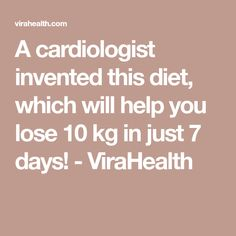 A cardiologist invented this diet, which will help you lose 10 kg in just 7 days! - ViraHealth