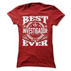 BEST INVESTIGADOR EVER T SHIRTS - t shirt design #t shirt ideas #custom sweatshirt