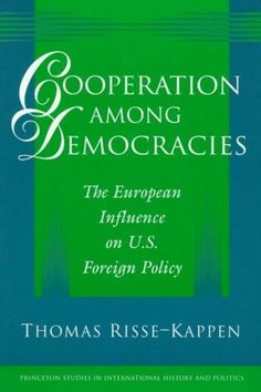 Cooperation Among Democracies: The European Influence on U.S. Foreign Policy