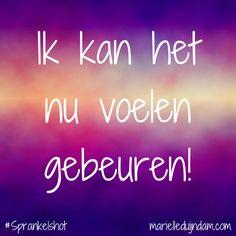 Ik kan het nu voelen gebeuren! Samen sprankelen + Sprankelmail: MarielleDuijndam.com #Sprankelshot #Affirmaties #Sprankelperspectief #Quotes