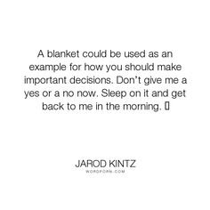 "Jarod Kintz - ""A blanket could be used as an example for how you should make important decisions...."". brick-and-blanket-test, brick-and-blanket-uses, brick-and-blanket-iq-test, brick-and-blanket-responses"