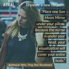 Creating a New Life Path   by Katherine Metz, Founder of Feng Shui Storyboard   Creating a New Life Path  To create a new path in life or to forge a new direction, perform the following steps:    Place one Sun Moon Mirror under your