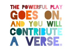 The powerful play goes on, and you will contribute a verse.