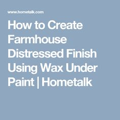 How to Create Farmhouse Distressed Finish Using Wax Under Paint | Hometalk