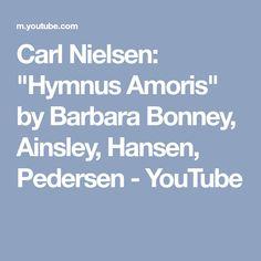 "Carl Nielsen: ""Hymnus Amoris"" by Barbara Bonney, Ainsley, Hansen, Pedersen - YouTube"