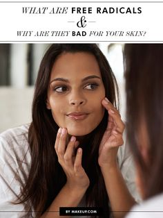 What Are Free Radicals & Why are They Bad for Your Skin? l Makeup.com
