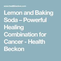 Lemon and Baking Soda – Powerful Healing Combination for Cancer - Health Beckon