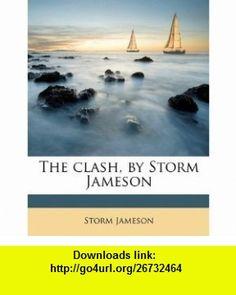 The clash, by Storm Jameson (9781178318104) Storm Jameson , ISBN-10: 1178318109  , ISBN-13: 978-1178318104 ,  , tutorials , pdf , ebook , torrent , downloads , rapidshare , filesonic , hotfile , megaupload , fileserve