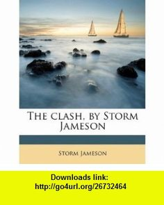 The clash, by Storm Jameson (9781178318104) Storm Jameson , ISBN-10: 1178318109  , ISBN-13: 978-1178318104 ,  , tutorials , pdf , ebook , torrent , downloads , rapidshare , filesonic , hotfile , megaupload , fileserve