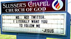 NO..... not Twitter. I literally want you to follow me. - Jesus / Church sign message