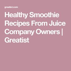 Healthy Smoothie Recipes From Juice Company Owners   Greatist