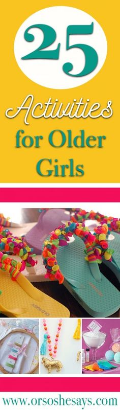 Oooh, I love this!  I'm always looking for fun crafts and indoor activities for my older girls! ~ 25 Activities for Older Girls www.orsoshesays.com Slumber Party Activities, Activities For Girls, Indoor Activities For Kids, Crafts For Girls, Summer Activities, Craft Activities, Kids Crafts, Arts And Crafts, Nanny Activities