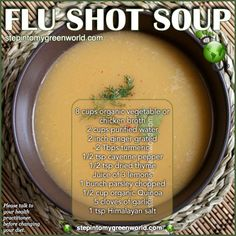 BY POPULAR DEMAND A FLU SHOT SOUP FOR YOU! The flu is spreading in many states and countries. This recipe will knock out the viruses in no time.