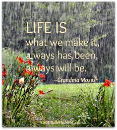 Life is what we make it, always has been, always will be. – motivational quotes with picture by Grandma Moses Great Quotes, Quotes To Live By, Me Quotes, Inspirational Quotes, Qoutes, Motivational Quotes, Gratitude Quotes, Positive Quotes, Positive Messages