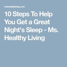 10 Steps To Help You Get a Great Night's Sleep - Ms. Healthy Living