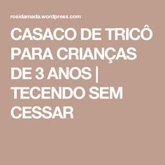 CASACO DE TRICÔ PARA CRIANÇAS DE 3 ANOS | TECENDO SEM CESSAR