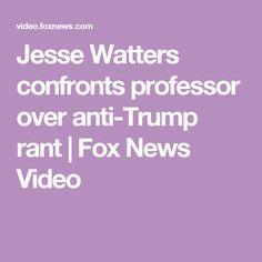 Jesse Watters confronts professor over anti-Trump rant | Fox News Video