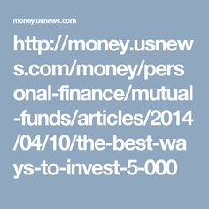 http://money.usnews.com/money/personal-finance/mutual-funds/articles/2014/04/10/the-best-ways-to-invest-5-000