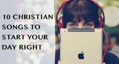 10-christian-songs-to-start-your-day-right